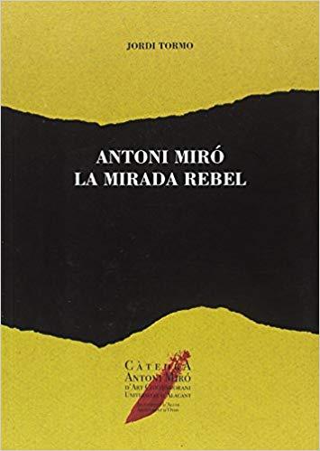 Antoni Miró: La mirada rebel